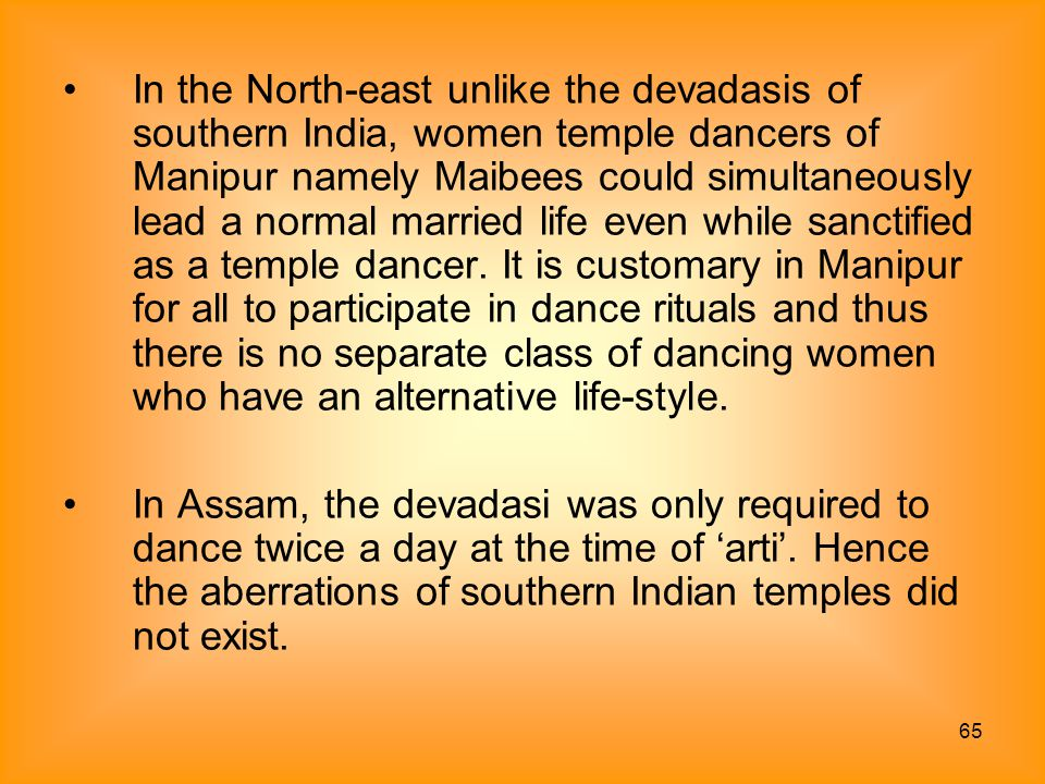 65 In the North-east unlike the devadasis of southern India, women temple dancers of Manipur namely Maibees could simultaneously lead a normal married