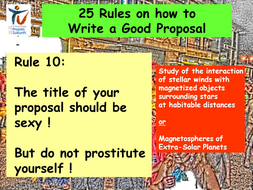 25 Rules on how to Write a Good Proposal Rule 10: The title of your proposal should be sexy ! But do not prostitute yourself ! Study of the interactio