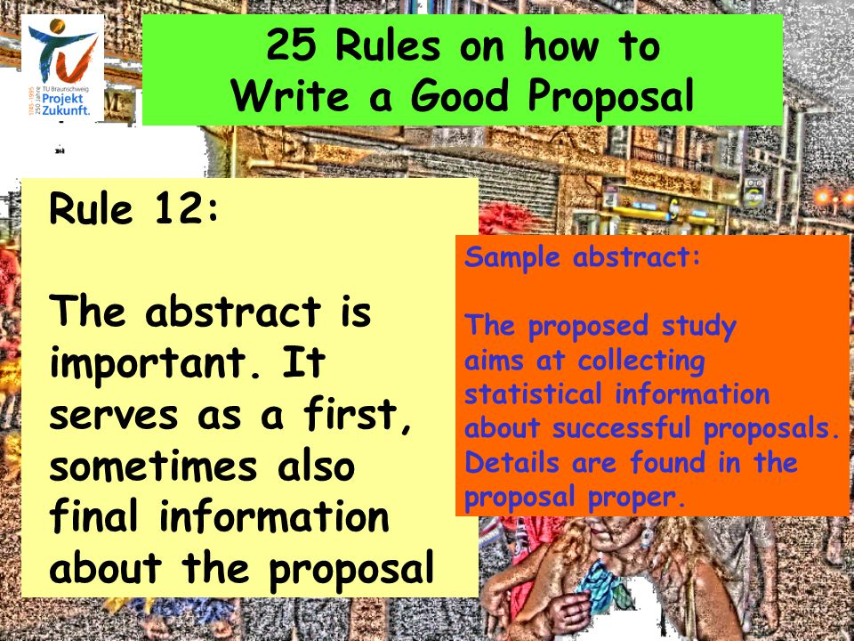 25 Rules on how to Write a Good Proposal Rule 12: The abstract is important.