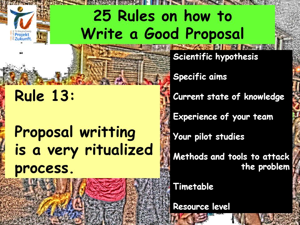 25 Rules on how to Write a Good Proposal Rule 13: Proposal writting is a very ritualized process.