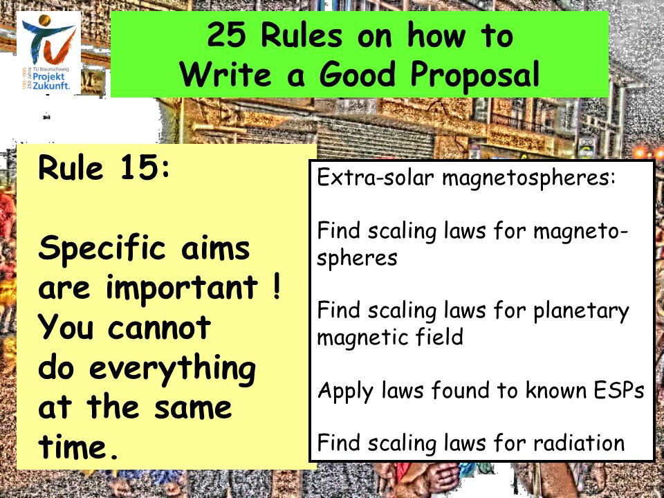 25 Rules on how to Write a Good Proposal Rule 15: Specific aims are important .