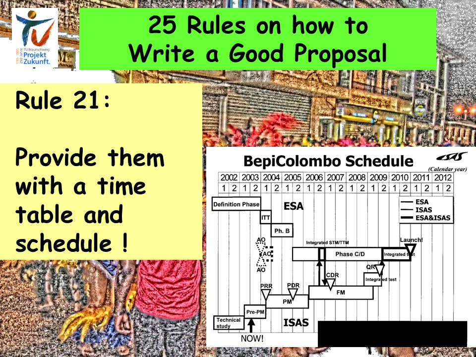25 Rules on how to Write a Good Proposal Rule 21: Provide them with a time table and schedule !