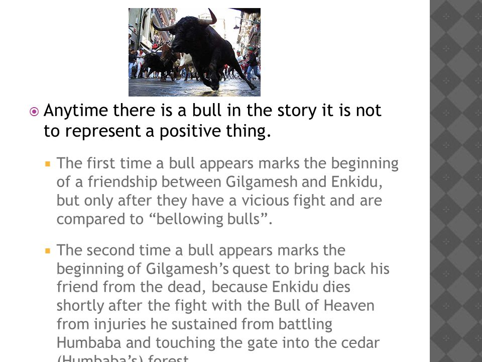  Anytime there is a bull in the story it is not to represent a positive thing.  The first time a bull appears marks the beginning of a friendship be