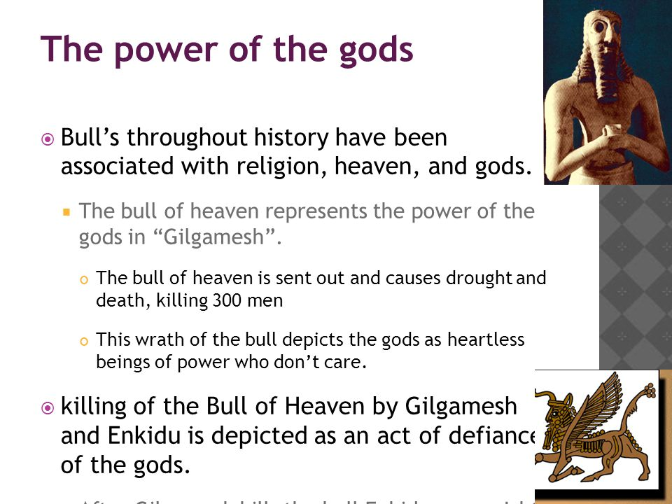 Journey of becoming a man  Gilgamesh and Enkidu are compared as bellowing bulls .