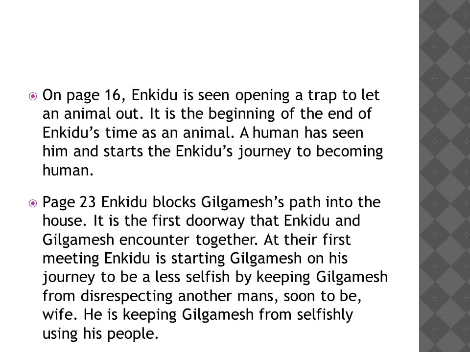  On page 16, Enkidu is seen opening a trap to let an animal out.