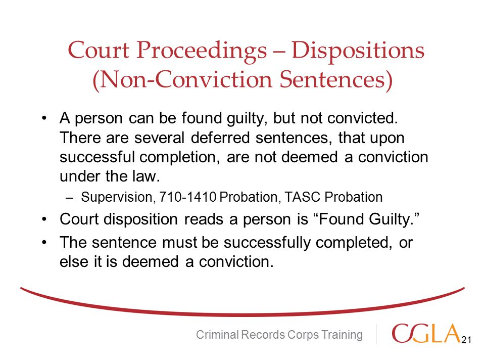 Court Proceedings – Dispositions (Non-Conviction Sentences) A person can be found guilty, but not convicted.