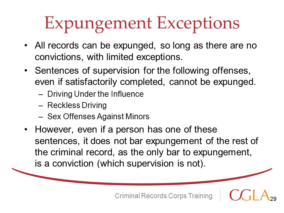 Expungement Exceptions All records can be expunged, so long as there are no convictions, with limited exceptions.