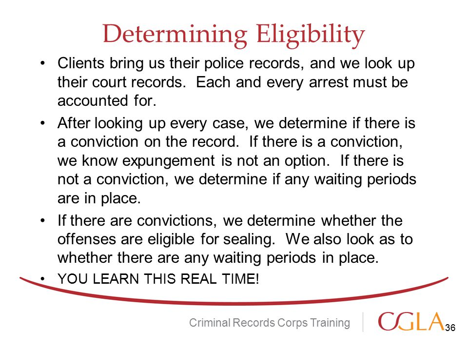 Determining Eligibility Criminal Records Corps Training 36 Clients bring us their police records, and we look up their court records.
