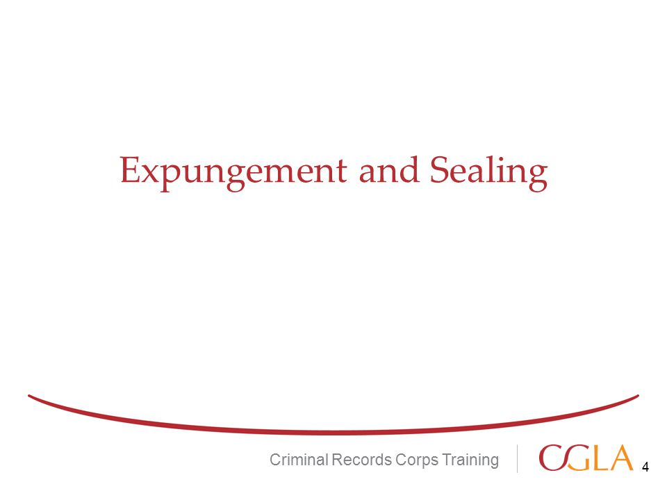 Expungement and Sealing Criminal Records Corps Training 4