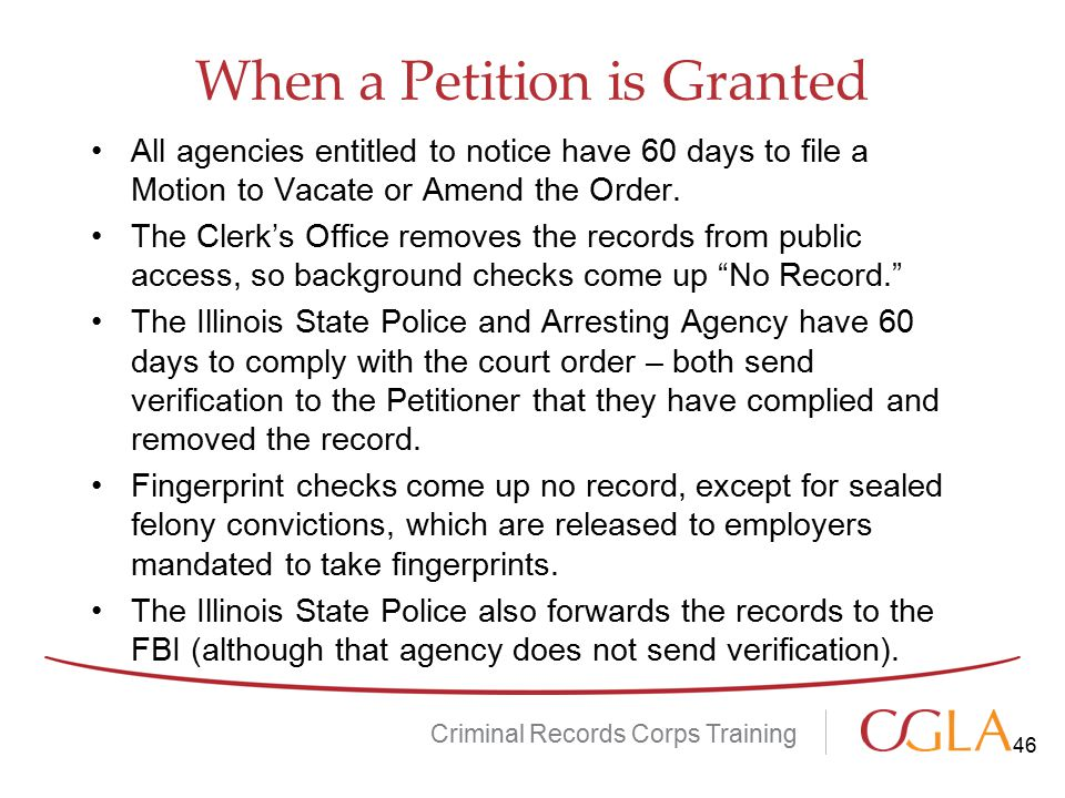 When a Petition is Granted Criminal Records Corps Training All agencies entitled to notice have 60 days to file a Motion to Vacate or Amend the Order.