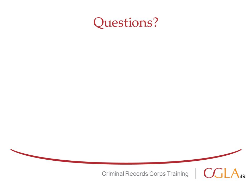 Questions? Criminal Records Corps Training 49
