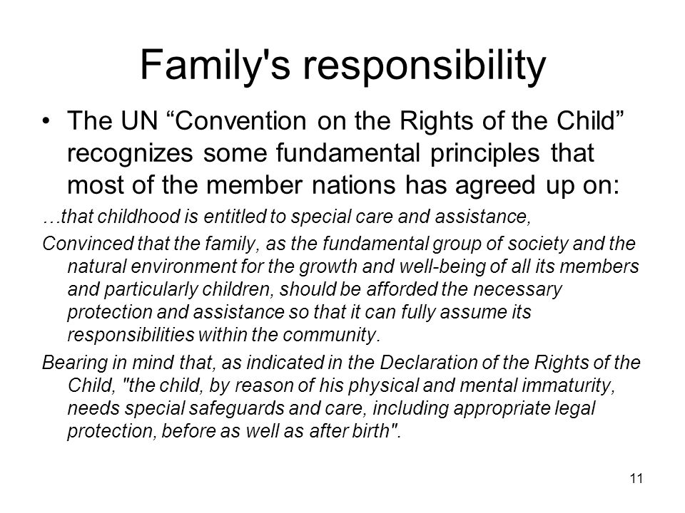 "11 Family's responsibility The UN ""Convention on the Rights of the Child"" recognizes some fundamental principles that most of the member nations has a"