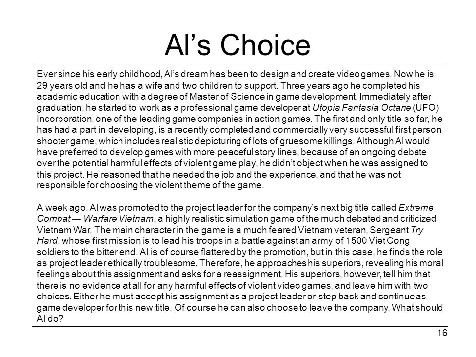 16 Al's Choice Ever since his early childhood, Al's dream has been to design and create video games. Now he is 29 years old and he has a wife and two