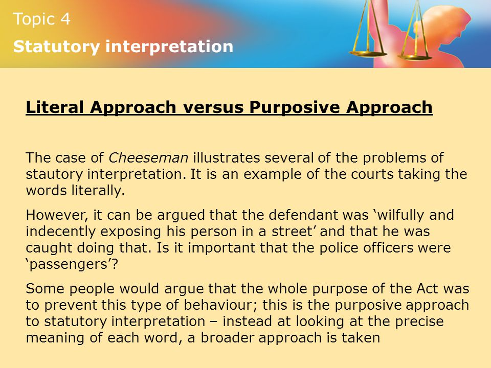 Topic 4 Statutory interpretation Literal Approach versus Purposive Approach The case of Cheeseman illustrates several of the problems of stautory inte