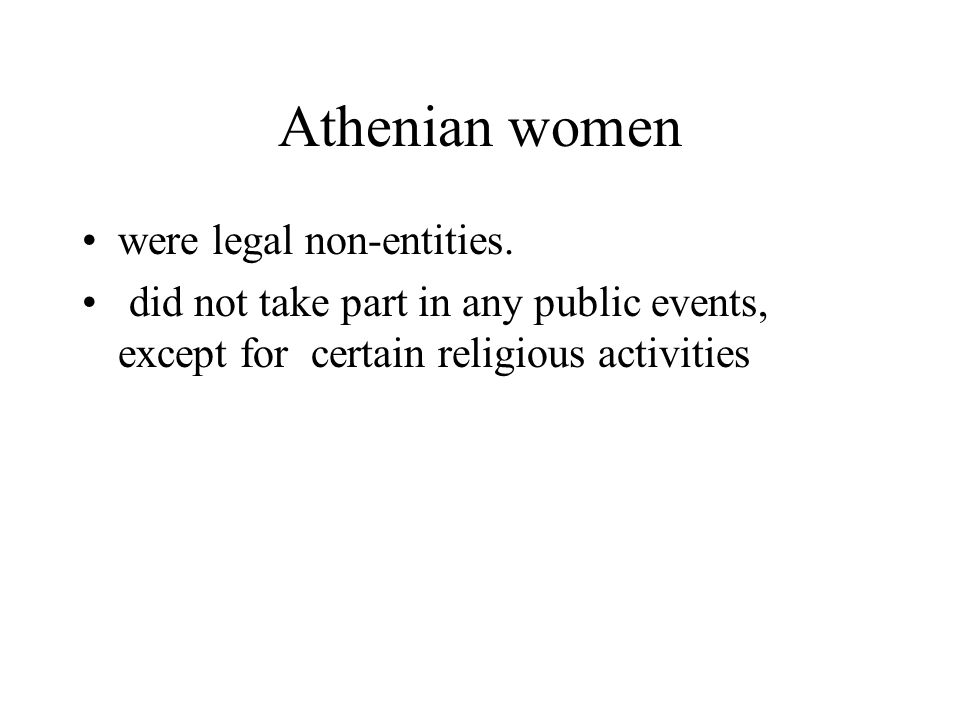 Athenian women were legal non-entities.