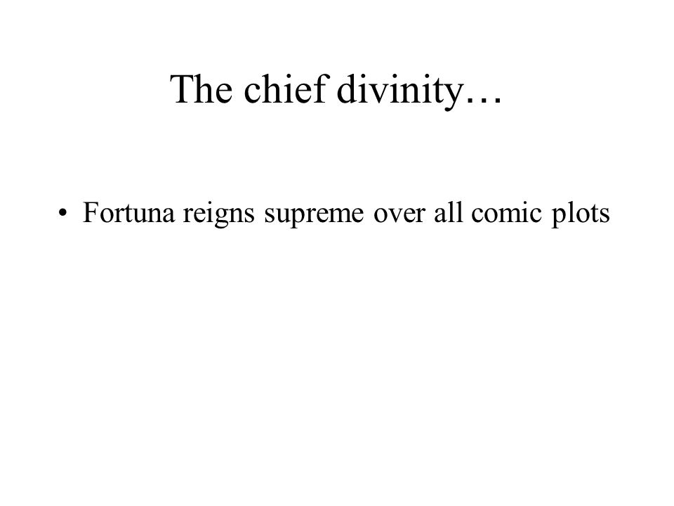 The chief divinity … Fortuna reigns supreme over all comic plots