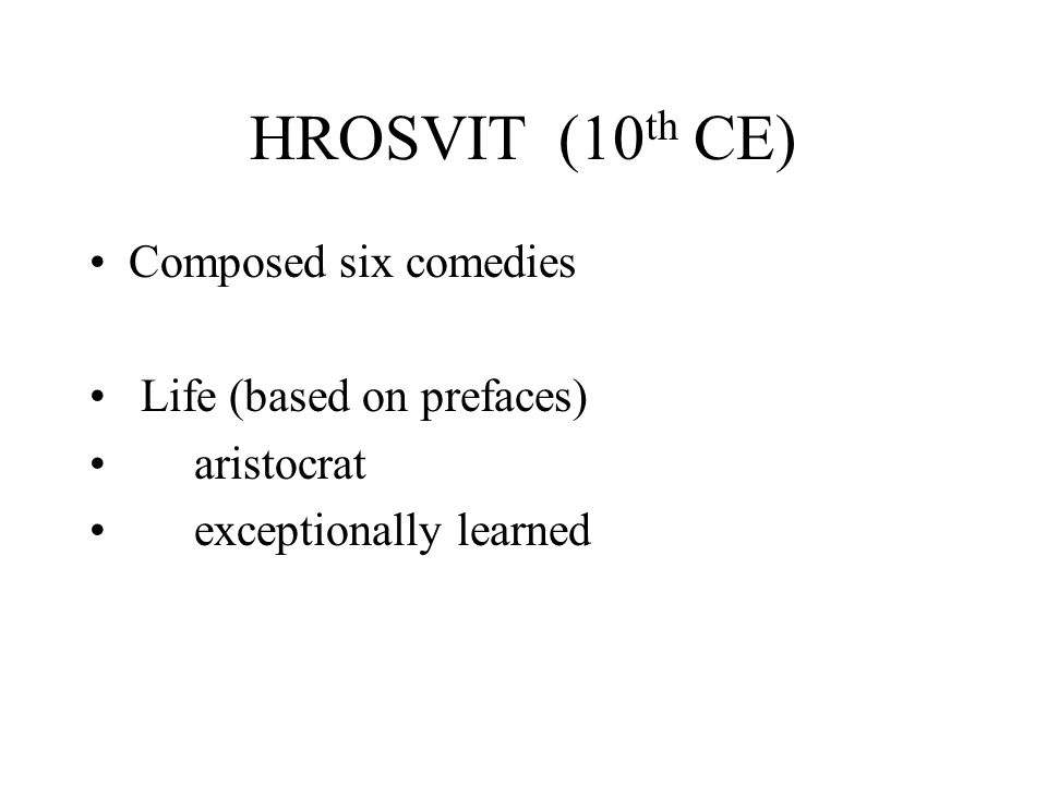 HROSVIT (10 th CE) Composed six comedies Life (based on prefaces) aristocrat exceptionally learned
