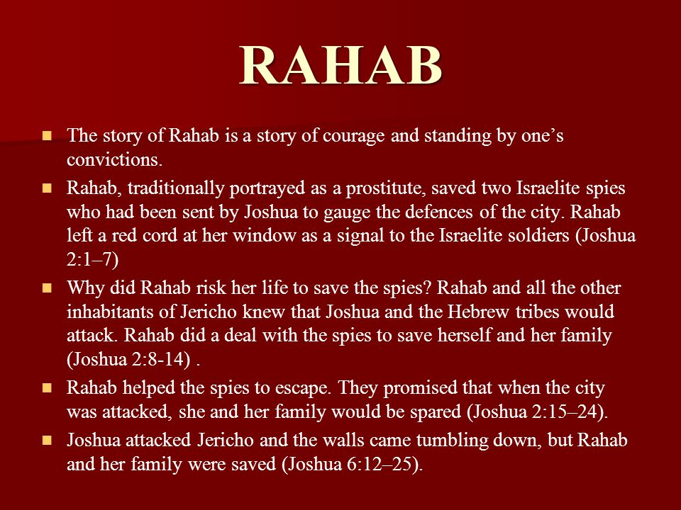 RAHAB The story of Rahab is a story of courage and standing by one's convictions. Rahab, traditionally portrayed as a prostitute, saved two Israelite