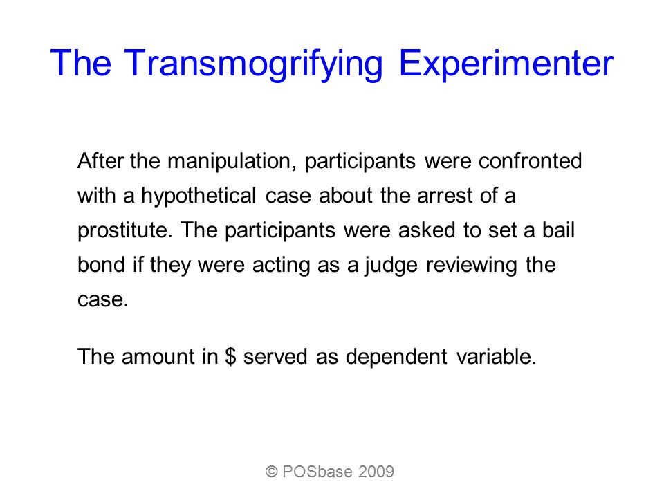 The Transmogrifying Experimenter After the manipulation, participants were confronted with a hypothetical case about the arrest of a prostitute.