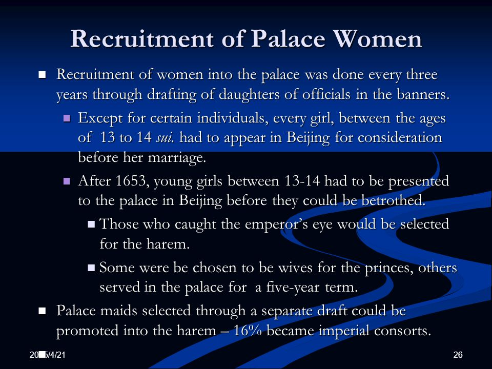 2015/4/21 26 Recruitment of Palace Women Recruitment of women into the palace was done every three years through drafting of daughters of officials in the banners.