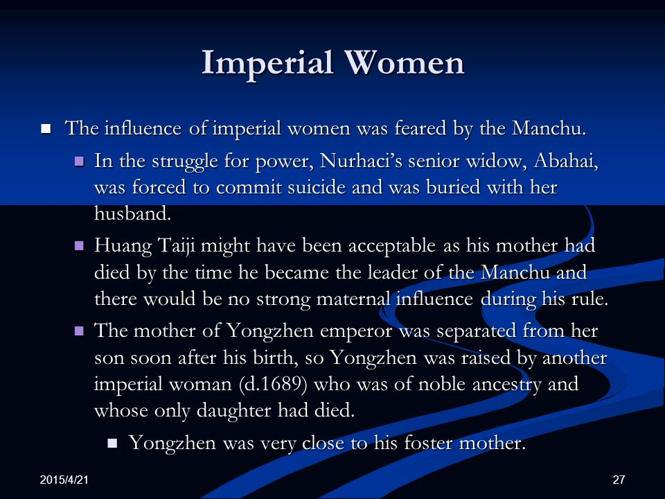 2015/4/21 27 Imperial Women The influence of imperial women was feared by the Manchu.