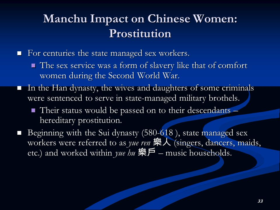 33 Manchu Impact on Chinese Women: Prostitution For centuries the state managed sex workers.