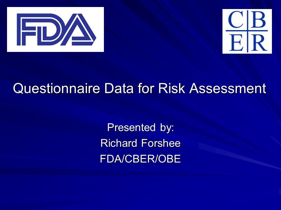 Questionnaire Data for Risk Assessment Presented by: Richard Forshee FDA/CBER/OBE
