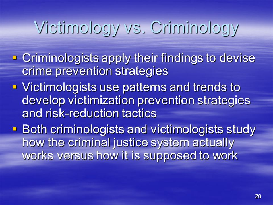 20 Victimology vs. Criminology  Criminologists apply their findings to devise crime prevention strategies  Victimologists use patterns and trends to