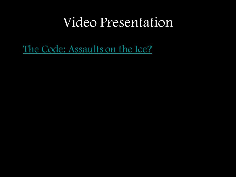 Video Presentation The Code: Assaults on the Ice?