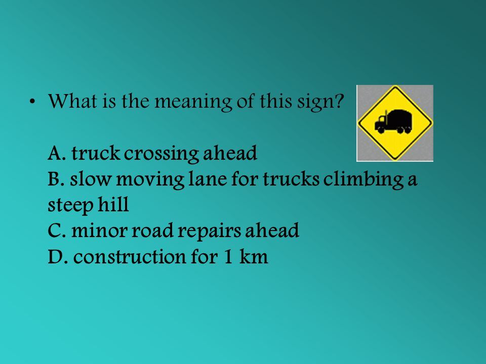What is the meaning of this sign? A. truck crossing ahead B. slow moving lane for trucks climbing a steep hill C. minor road repairs ahead D. construc