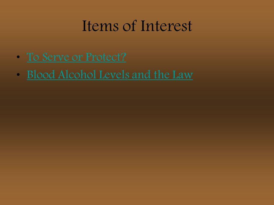 Items of Interest To Serve or Protect? Blood Alcohol Levels and the Law