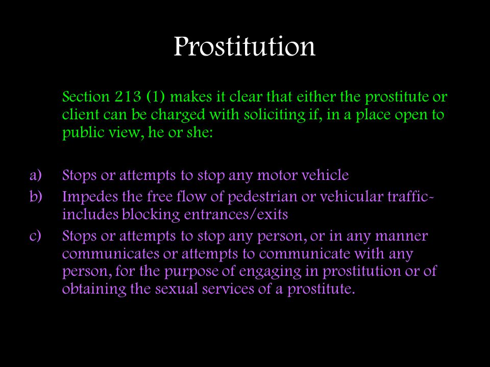 Prostitution Section 213 (1) makes it clear that either the prostitute or client can be charged with soliciting if, in a place open to public view, he