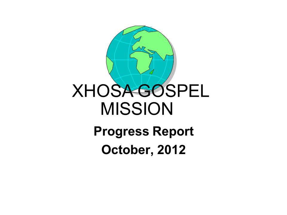 Progress Report October, 2012 XHOSA GOSPEL MISSION