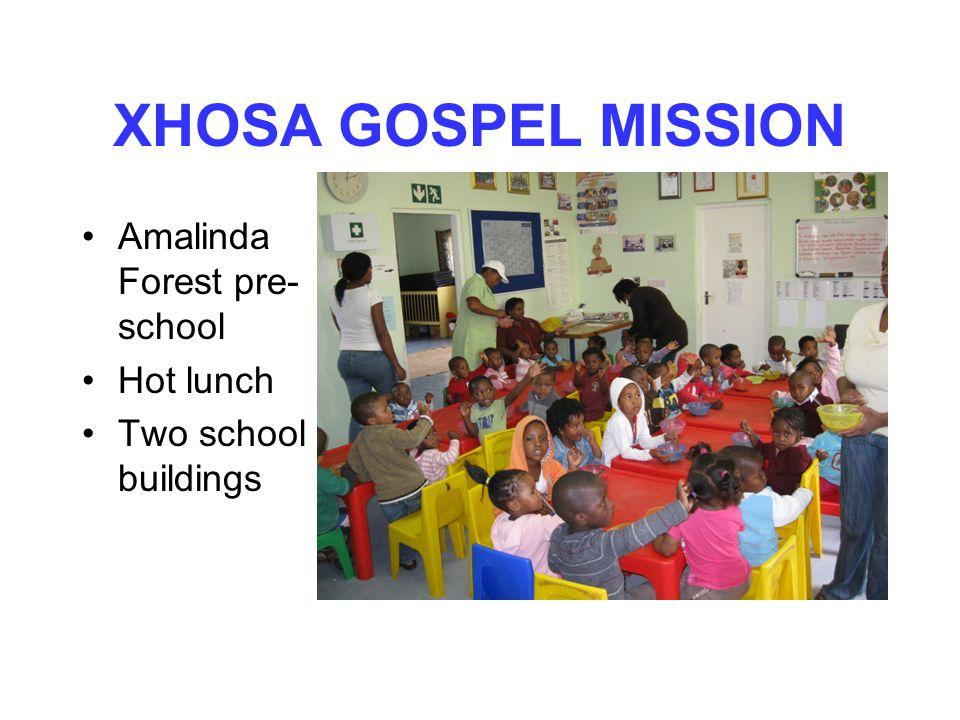 XHOSA GOSPEL MISSION Amalinda Forest pre- school Hot lunch Two school buildings