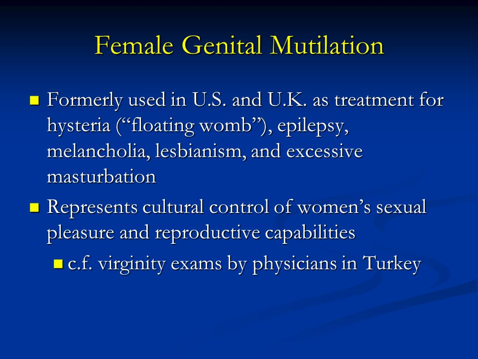 Female Genital Mutilation Formerly used in U.S.and U.K.