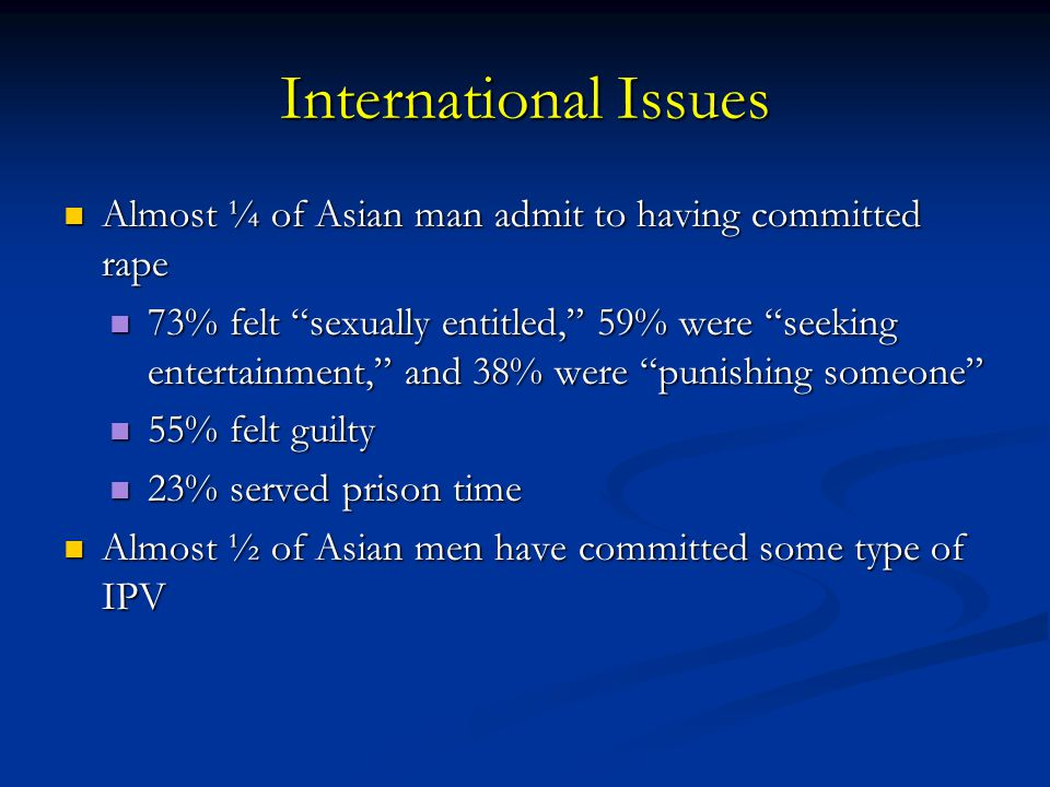 "International Issues Almost ¼ of Asian man admit to having committed rape Almost ¼ of Asian man admit to having committed rape 73% felt ""sexually enti"