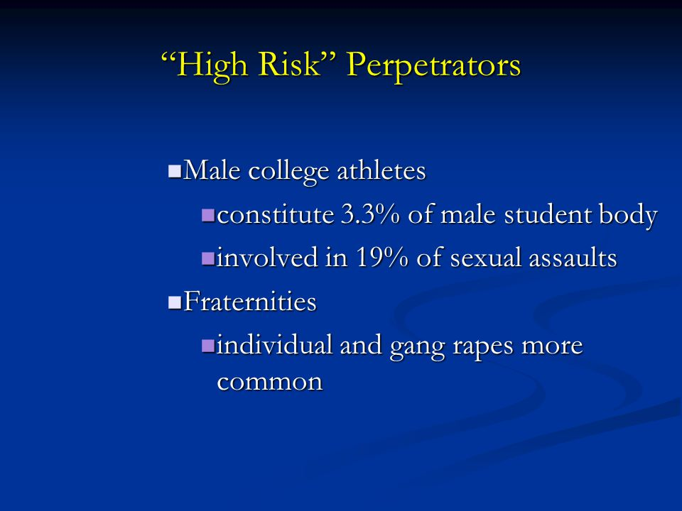 """High Risk"" Perpetrators Male college athletes Male college athletes constitute 3.3% of male student body constitute 3.3% of male student body involve"