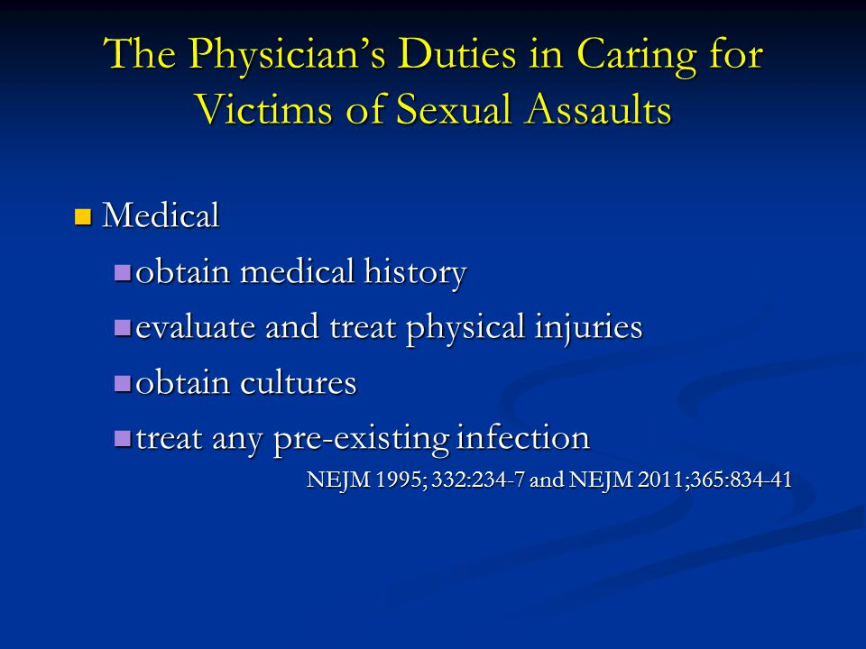 The Physician's Duties in Caring for Victims of Sexual Assaults Medical Medical obtain medical history obtain medical history evaluate and treat physi