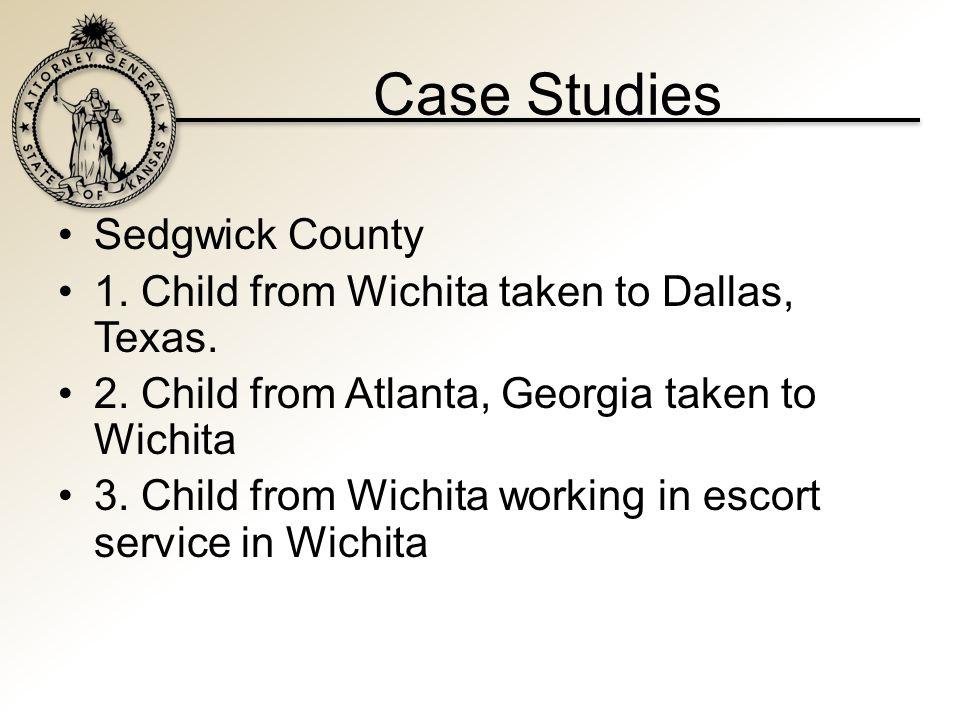 Case Studies Sedgwick County 1. Child from Wichita taken to Dallas, Texas.
