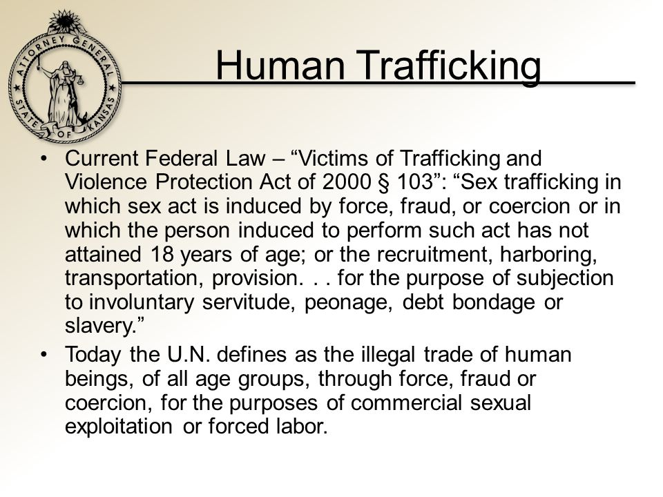 Human Trafficking Issues: secret world – participants not eager to come forward Longer the victim forced to exist in that environment, the poorer historian she may be, especially as to specific acts submitted to.