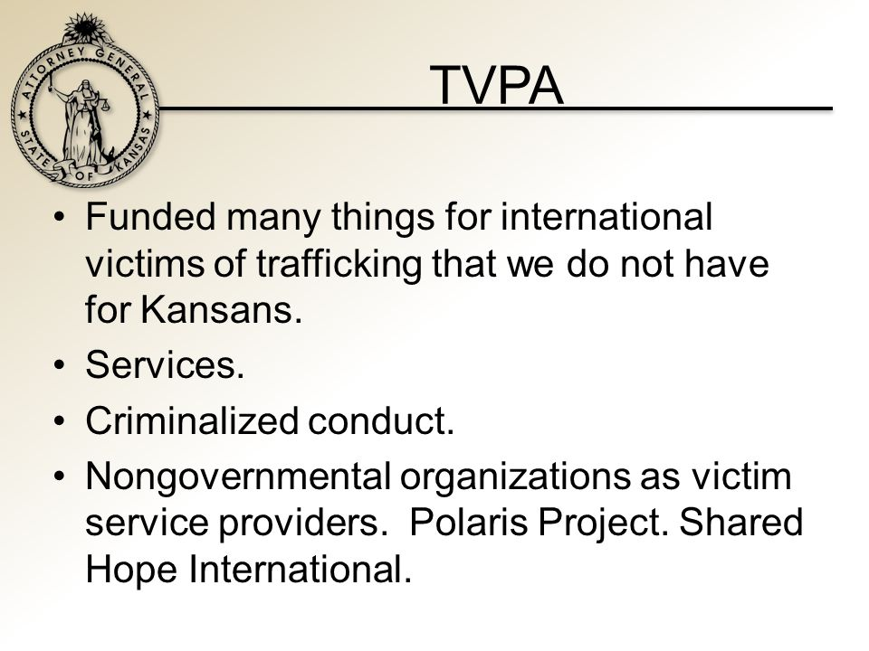 TVPA Funded many things for international victims of trafficking that we do not have for Kansans.