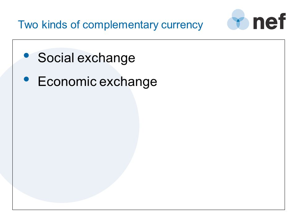 Two kinds of complementary currency Social exchange Economic exchange