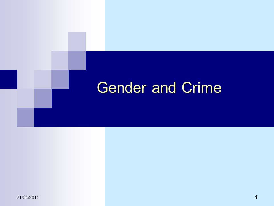 21/04/2015 1 Gender and Crime