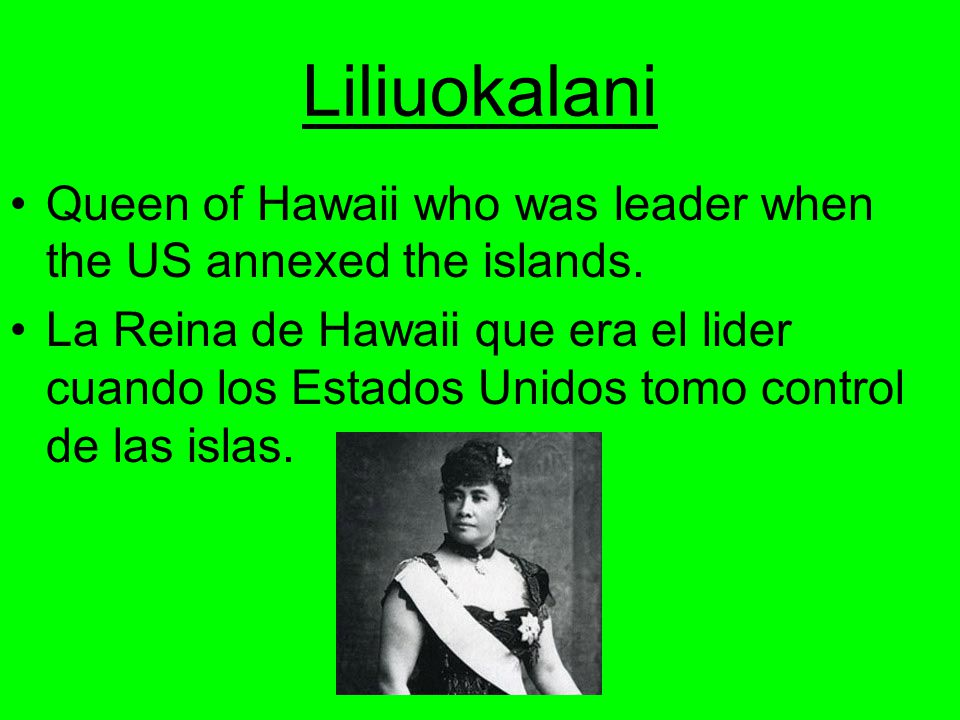 Liliuokalani Queen of Hawaii who was leader when the US annexed the islands.