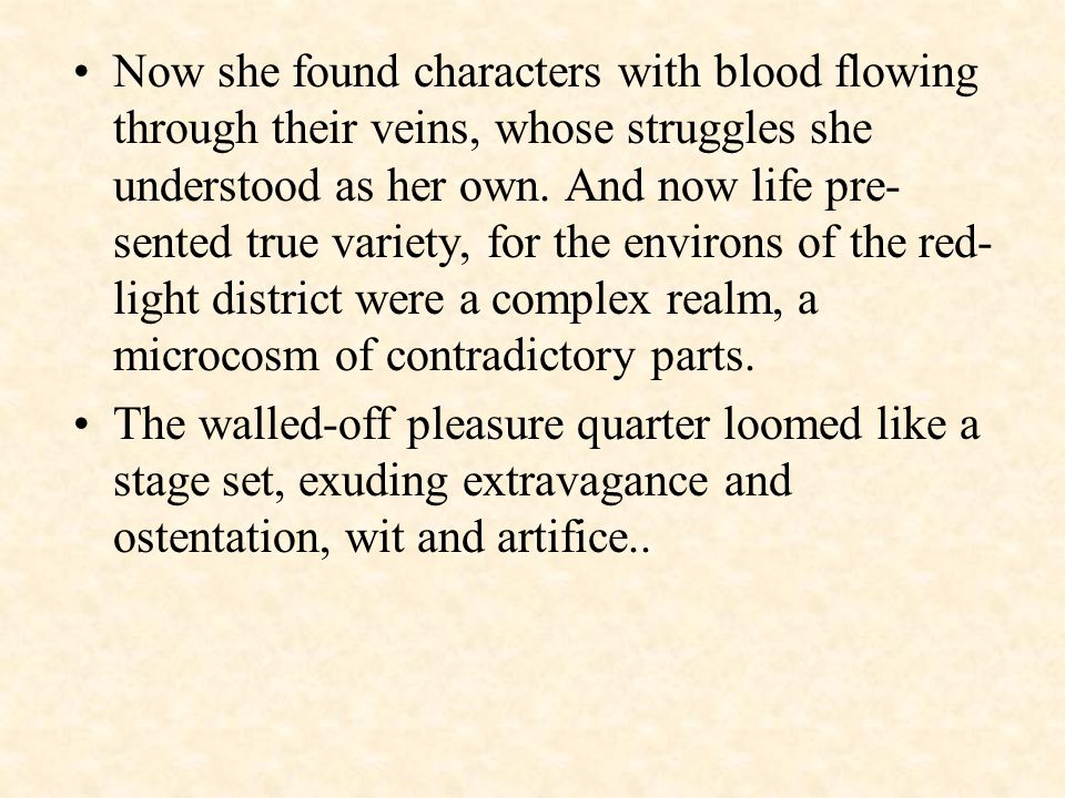 Now she found characters with blood flowing through their veins, whose struggles she understood as her own.