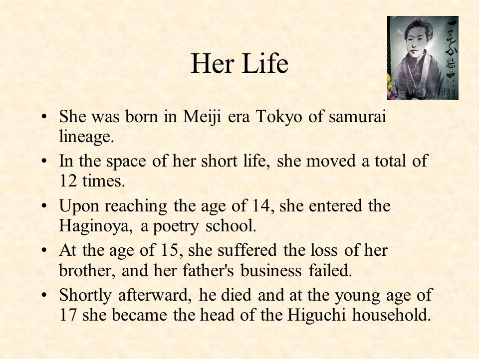 After seeing the success of a classmate who wrote a novel, Higuchi decided to become a writer to support her family.