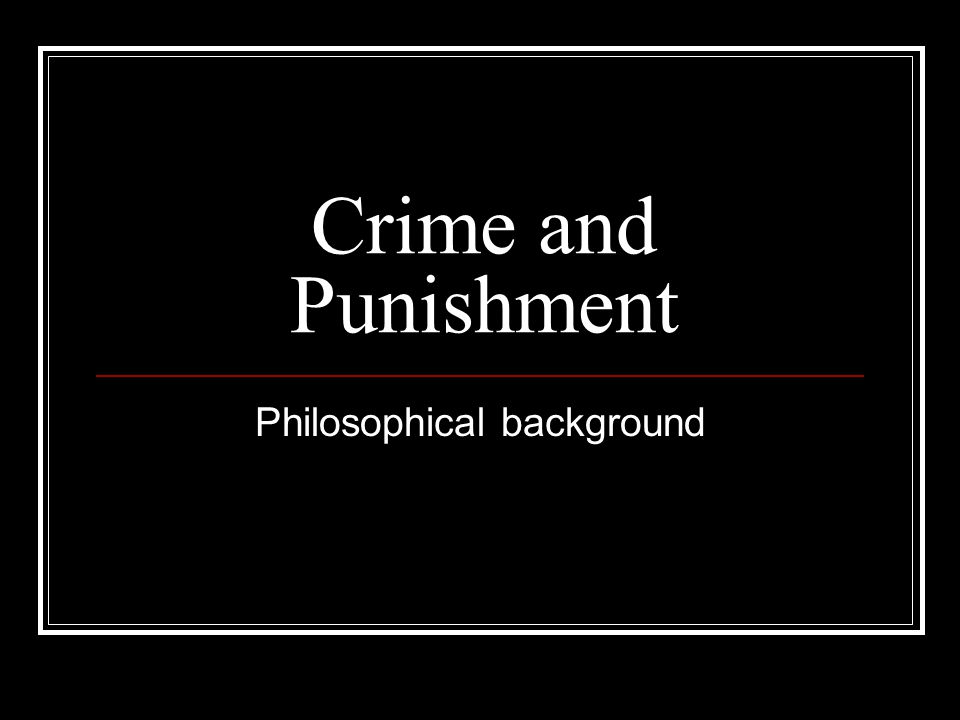 Crime and Punishment Philosophical background