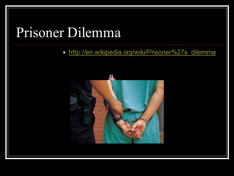Prisoner Dilemma  http://en.wikipedia.org/wiki/Prisoner%27s_dilemma http://en.wikipedia.org/wiki/Prisoner%27s_dilemma