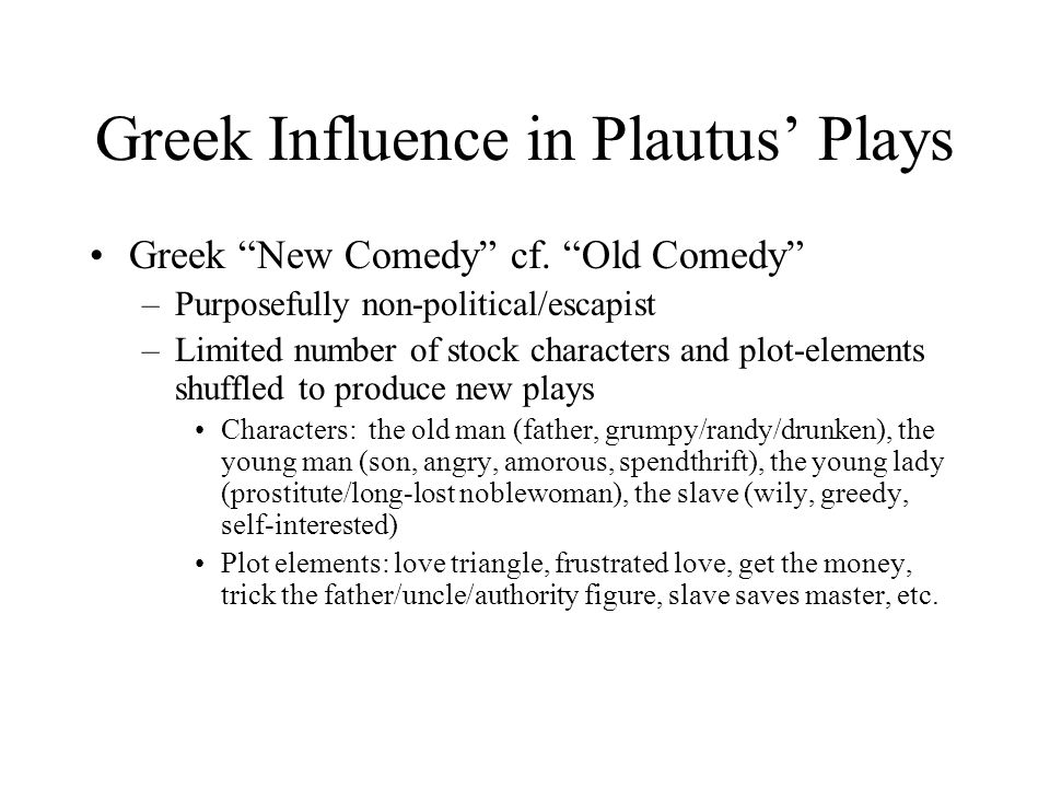 Greek Influence in Plautus' Plays Greek New Comedy cf.