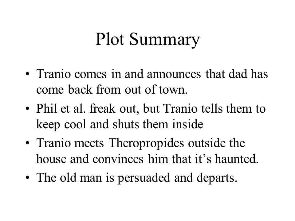 Plot Summary Tranio comes in and announces that dad has come back from out of town.